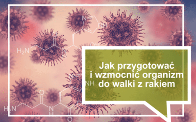Jak przygotować i wzmocnić organizm do walki z rakiem